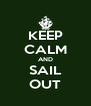 KEEP CALM AND SAIL OUT - Personalised Poster A4 size