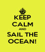 KEEP CALM AND SAIL THE OCEAN! - Personalised Poster A4 size