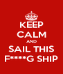 KEEP CALM AND SAIL THIS F****G SHIP - Personalised Poster A4 size