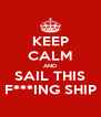 KEEP CALM AND SAIL THIS F***ING SHIP - Personalised Poster A4 size