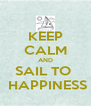 KEEP CALM AND SAIL TO   HAPPINESS - Personalised Poster A4 size