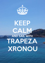 KEEP CALM AND SAIL WITH TRAPEZA XRONOU - Personalised Poster A4 size