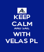 KEEP CALM AND SAIL WITH VELAS PL - Personalised Poster A4 size