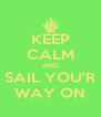 KEEP CALM AND SAIL YOU'R WAY ON - Personalised Poster A4 size