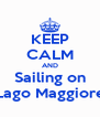 KEEP CALM AND Sailing on Lago Maggiore - Personalised Poster A4 size