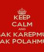 KEEP CALM AND SAK KAREPMU SAK POLAHMU - Personalised Poster A4 size