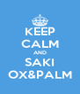 KEEP CALM AND SAKI OX&PALM - Personalised Poster A4 size