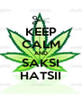 KEEP CALM AND SAKSI HATSII - Personalised Poster A4 size