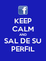 KEEP CALM AND SAL DE SU PERFIL - Personalised Poster A4 size