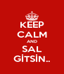 KEEP CALM AND SAL GİTSİN.. - Personalised Poster A4 size