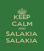 KEEP CALM AND SALAKIA SALAKIA - Personalised Poster A4 size