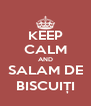 KEEP CALM AND SALAM DE BISCUIȚI - Personalised Poster A4 size