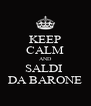 KEEP CALM AND SALDI  DA BARONE - Personalised Poster A4 size