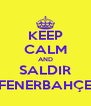KEEP CALM AND SALDIR FENERBAHÇE - Personalised Poster A4 size
