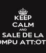 KEEP CALM AND SALE DE LA COMPU ATT:OTTO - Personalised Poster A4 size