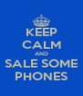 KEEP CALM AND SALE SOME PHONES - Personalised Poster A4 size