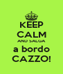 KEEP CALM AND SALGA a bordo CAZZO! - Personalised Poster A4 size