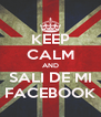 KEEP CALM AND SALI DE MI FACEBOOK - Personalised Poster A4 size