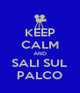KEEP CALM AND SALI SUL PALCO - Personalised Poster A4 size