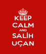 KEEP CALM AND SALİH UÇAN - Personalised Poster A4 size