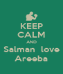 KEEP CALM AND Salman  love Areeba - Personalised Poster A4 size