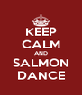 KEEP CALM AND SALMON DANCE - Personalised Poster A4 size