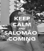 KEEP CALM AND SALOMÃO  COMING - Personalised Poster A4 size