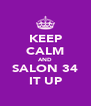 KEEP CALM AND SALON 34 IT UP - Personalised Poster A4 size