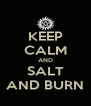 KEEP CALM AND SALT AND BURN - Personalised Poster A4 size