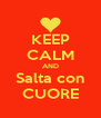 KEEP CALM AND Salta con CUORE - Personalised Poster A4 size