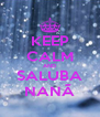 KEEP CALM AND SALUBA NANÃ - Personalised Poster A4 size