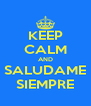 KEEP CALM AND SALUDAME SIEMPRE - Personalised Poster A4 size