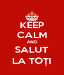 KEEP CALM AND SALUT LA TOȚI - Personalised Poster A4 size