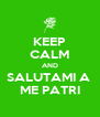 KEEP CALM AND SALUTAMI A  ME PATRI - Personalised Poster A4 size