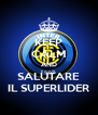 KEEP CALM AND SALUTARE IL SUPERLIDER - Personalised Poster A4 size