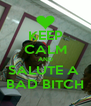KEEP CALM AND SALUTE A  BAD BITCH - Personalised Poster A4 size