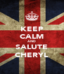 KEEP CALM AND SALUTE CHERYL - Personalised Poster A4 size