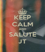 KEEP CALM AND SALUTE JT - Personalised Poster A4 size