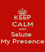 KEEP CALM AND Salute  My Presence - Personalised Poster A4 size