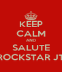 KEEP CALM AND SALUTE ROCKSTAR JT - Personalised Poster A4 size