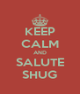 KEEP CALM AND SALUTE SHUG - Personalised Poster A4 size