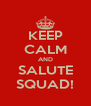 KEEP CALM AND SALUTE SQUAD! - Personalised Poster A4 size