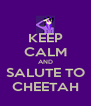 KEEP CALM AND SALUTE TO CHEETAH - Personalised Poster A4 size