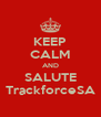 KEEP CALM AND SALUTE TrackforceSA - Personalised Poster A4 size