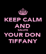 KEEP CALM AND SALUTE YOUR DON TIFFANY - Personalised Poster A4 size