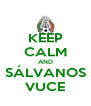 KEEP CALM AND SÁLVANOS VUCE - Personalised Poster A4 size