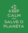 KEEP CALM AND SALVE O PLANETA - Personalised Poster A4 size