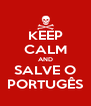 KEEP CALM AND SALVE O PORTUGÊS - Personalised Poster A4 size