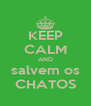 KEEP CALM AND salvem os CHATOS - Personalised Poster A4 size