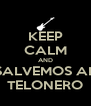 KEEP CALM AND SALVEMOS AL TELONERO - Personalised Poster A4 size